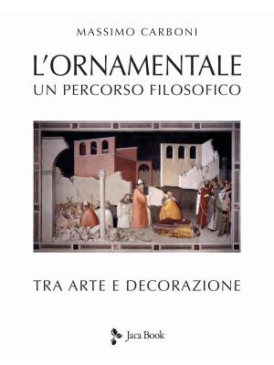 L'ornamentale. Un percorso filosofico tra arte e decorazione. Nuova ediz.