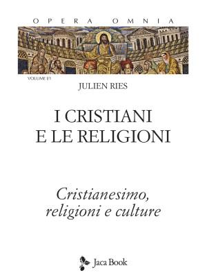 Opera omnia. Vol. 1/1: I cristiani e le religioni. Cristianesimo, religioni e culture