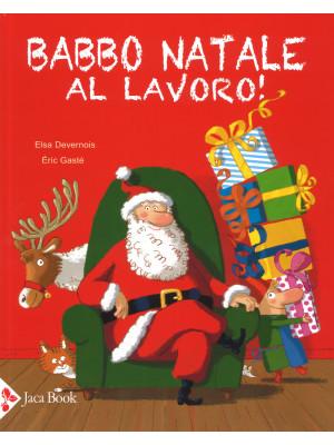 Babbo Natale al lavoro! Ediz. a colori