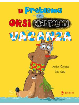 Il problema degli orsi brontoloni in vacanza. Ediz. a colori