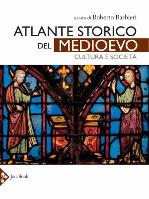 Atlante storico del Medioevo. Cultura e società. Ediz. a colori