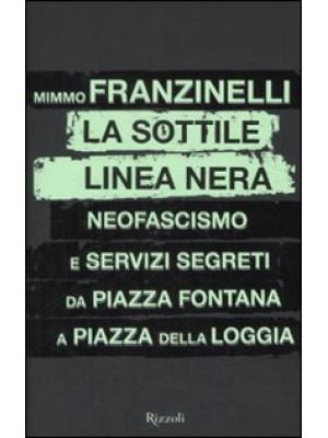 La sottile linea nera. Neofascismo e servizi segreti da Piazza Fontana a Piazza della Loggia
