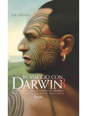 In viaggio con Darwin. Il secondo giro attorno al mondo. Ediz. illustrata. Vol. 3: Tahiti, Nuova Zelanda, Australia
