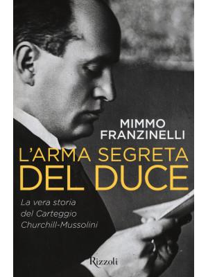 L'arma segreta del Duce. La vera storia del carteggio Churchill-Mussolini