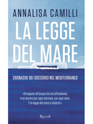 La legge del mare. Cronache dei soccorsi nel Mediterraneo