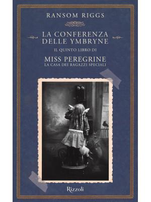La conferenza delle Ymbryne. Il quinto libro di Miss Peregrine. La casa dei ragazzi speciali