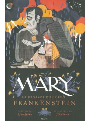 Mary. La ragazza che creò Frankenstein. Ediz. a colori