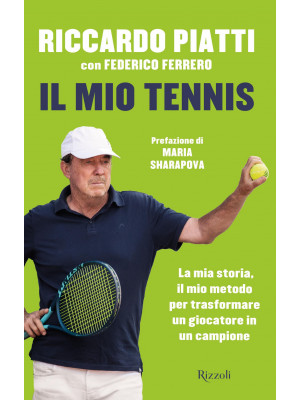 Il mio tennis. La mia storia, il mio metodo per trasformare un giocatore in un campione