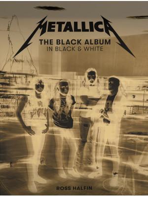 Metallica: The black album in black and white. Ediz. illustrata