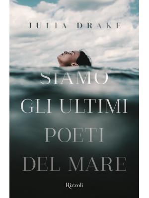 Siamo gli ultimi poeti del mare