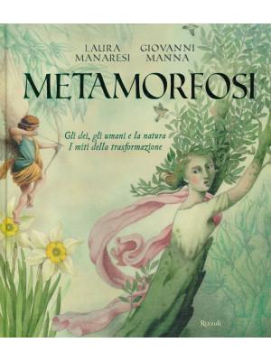 Metamorfosi. Gli dei, gli umani e la natura. I miti della trasformazione