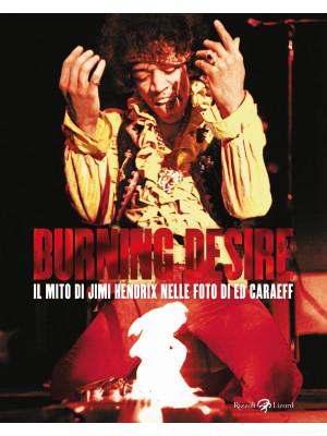 Burning desire. Il mito di Jimi Hendrix nelle foto di Ed Caraeff. Ediz. illustrata