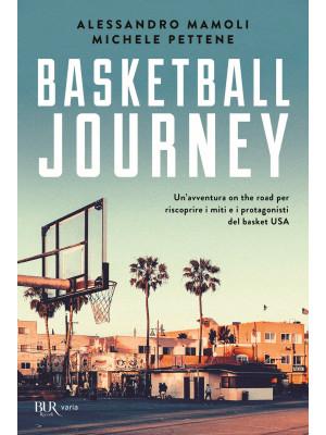 Basketball journey. Un'avventura on the road per riscoprire i miti e i protagonisti del basket USA