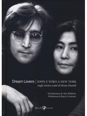 Dream lovers. John e Yoko a New York negli intimi scatti di Brian Hamill. Ediz. illustrata