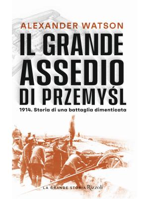 Il grande assedio di Przemysl. 1914. Storia di una battaglia dimenticata