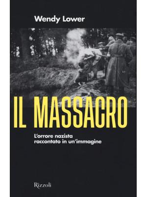 Il massacro. L'orrore nazista raccontato in un'immagine