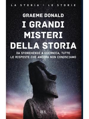 I grandi misteri della storia. Da Stonehenge a Guernica, tutte le risposte che ancora non conosciamo