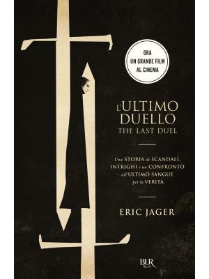 L'ultimo duello. The last duel. Una storia di scandali, intrighi e un confronto all'ultimo sangue per la verità