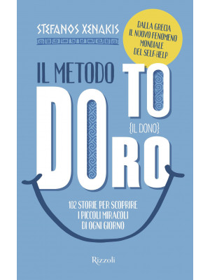 Il Metodo To Doro. Il dono. 102 storie per scoprire i piccoli miracoli di ogni giorno