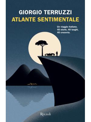 Atlante sentimentale. Un viaggio italiano. 40 storie, 40 luoghi, 40 crocevia