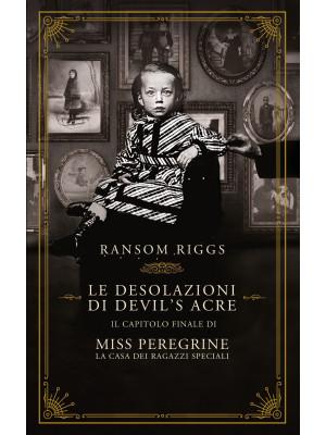 Le desolazioni di Devil's Acre. Il capitolo finale di Miss Peregrine. La casa dei ragazzi speciali