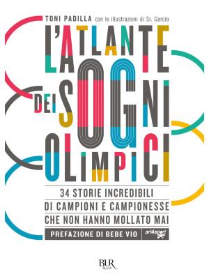 L'atlante dei sogni olimpici. 34 storie incredibili di campioni e campionesse che non hanno mollato mai