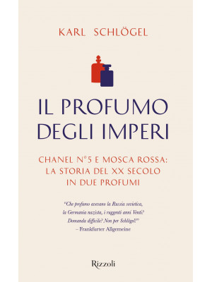 Il profumo degli imperi. Chanel n° 5 e Mosca Rossa: la storia del XX secolo in due profumi