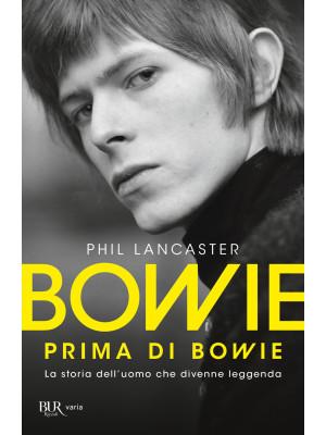 Bowie prima di Bowie. La storia dell'uomo che divenne leggenda