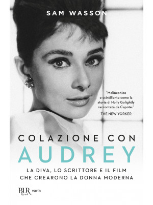 Colazione con Audrey. La diva, lo scrittore e il film che crearono la donna moderna
