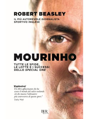 Mourinho. Tutte le sfide, le lotte e i successi dello Special One