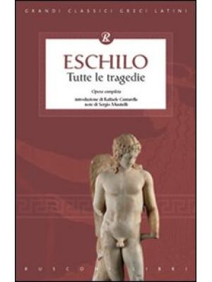 Eschilo. Tutte le tragedie