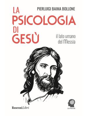 La psicologia di Gesù. Il lato umano del Messia