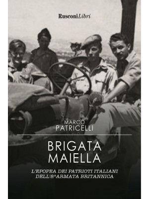 Brigata Maiella. L'epopea dei patrioti italiani dell'8ª armata britannica
