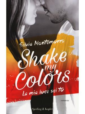 La mia luce sei tu. Shake my colors . Vol. 1