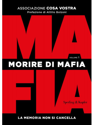 Morire di mafia. La memoria non si cancella. Vol. 1