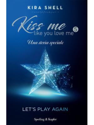 Let's play again. Kiss me like you love me. Ediz. italiana. Vol. 5