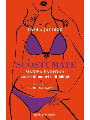 Scostumate. Marisa Padovan. Storie di amori e di bikini