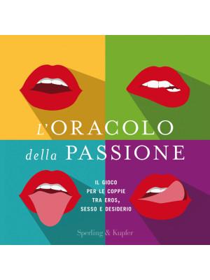 L'oracolo della passione. Il gioco per le coppie tra eros, sesso e desiderio