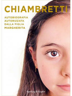 Chiambretti. Autobiografia autorizzata dalla figlia Margherita