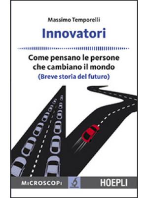 Innovatori. Come pensano le persone che cambiano il mondo (Breve storia del futuro)