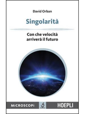 Singolarità. Con che velocità arriverà il futuro