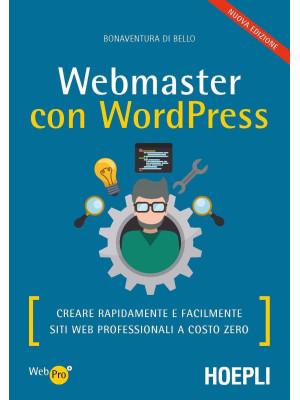 Webmaster con WordPress. Creare rapidamente e facilmente siti web professionali a costo zero