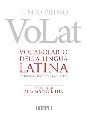 Il mio primo VoLat. Vocabolario della lingua latina. Latino-italiano, italiano-latino. Ediz. ad alta accessibilità