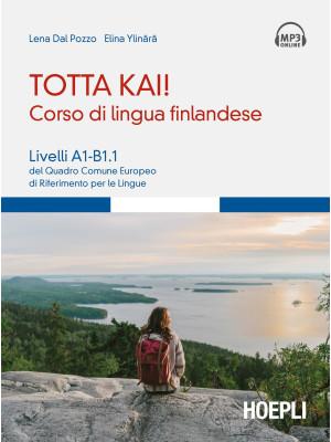 Totta kai! Corso di lingua finlandese. Livelli A1-B1.1 del quadro comune europeo di riferimento per le lingue. Con file audio MP3