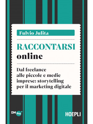 Raccontarsi online. Dal freelance alle piccole e medie imprese: storytelling per il marketing digitale