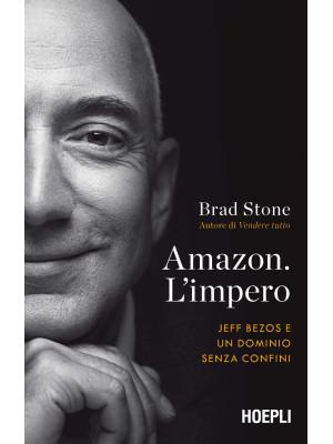 Amazon. L'impero. Jeff Bezos e un dominio senza confini