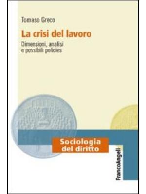 La crisi del lavoro. Dimensioni, analisi e possibili policies