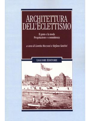 Architettura dell'eclettismo. Il gusto e la moda. Progettazione e committenza