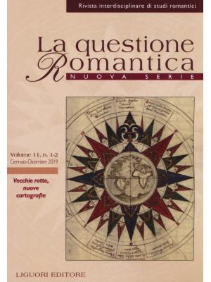 La questione romantica. Rivista interdisciplinare di studi romantici. Nuova serie (2019). Vol. 11: Vecchie rotte, nuove cartografie
