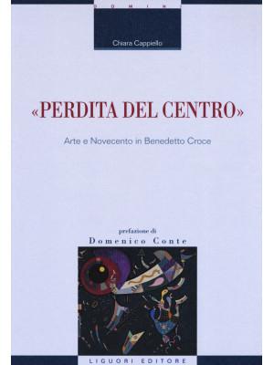 «Perdita del centro». Arte e Novecento in Benedetto Croce